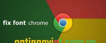 Biện pháp khắc phục lỗi font trên Chrome