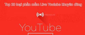 Top 20 loại phần mềm Live Youtube khuyên dùng