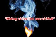 """""""Không có lửa làm sao có khói"""""""