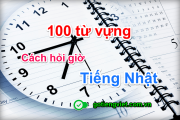 100 từ vựng về trạng từ chỉ thời gian trong tiếng Nhật