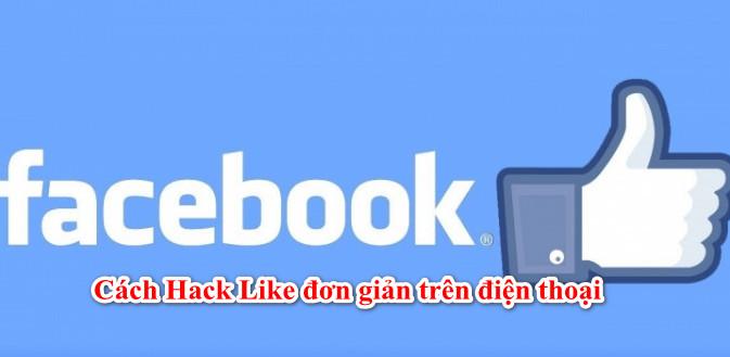 Hack Like Facebook trên Điện Thoại thật đơn giản
