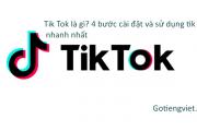 Tik Tok là gì? 4 Bước cài đặt và sử dụng dễ dàng nhất