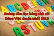 Hướng dẫn cách đọc Bảng Chữ Cái Tiếng Việt chuẩn 2019