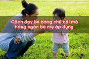 10 cách Dạy Bé Bảng Chữ Cái hiệu quả hàng ngàn bà mẹ áp dụng