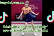 Cách tạo video Tik Tok nhảy với 5 bước đơn giản